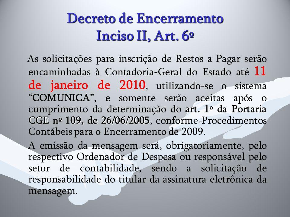 Decreto de Encerramento Inciso II, Art. 6º art. 1º da Portaria CGE nº 109, de 26/06/2005 As solicitações para inscrição de Restos a Pagar serão encami