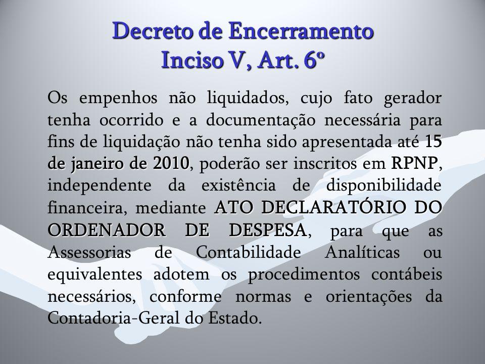 Decreto de Encerramento Inciso V, Art. 6 º 15 de janeiro de 2010RPNP ATO DECLARATÓRIO DO ORDENADOR DE DESPESA Os empenhos não liquidados, cujo fato ge