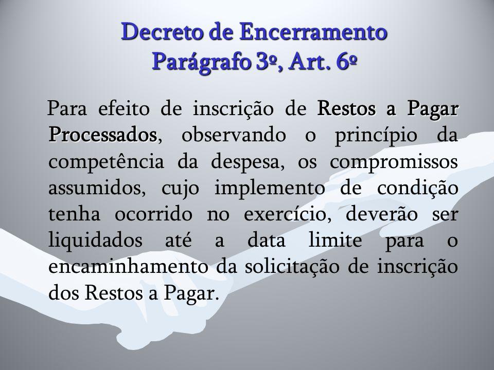 Decreto de Encerramento Parágrafo 3º, Art. 6º Restos a Pagar Processados Para efeito de inscrição de Restos a Pagar Processados, observando o princípi