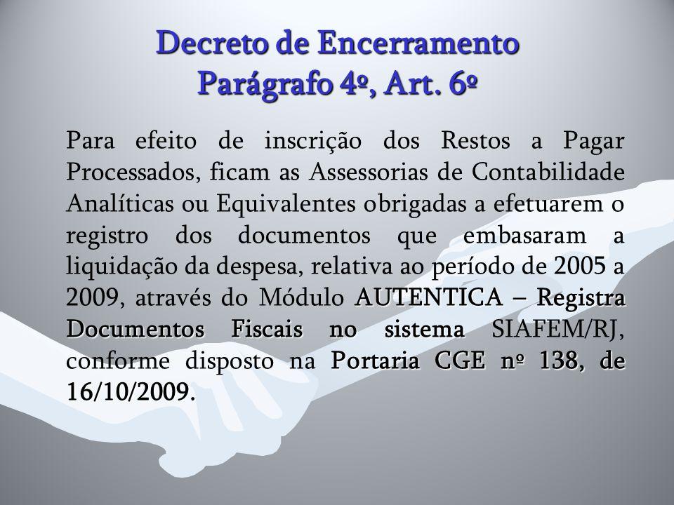 Decreto de Encerramento Parágrafo 4º, Art. 6º AUTENTICA – Registra Documentos Fiscais no sistema Portaria CGE nº 138, de 16/10/2009. Para efeito de in