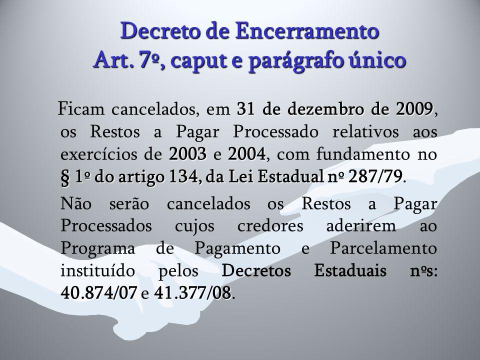 Decreto de Encerramento Art. 7º, caput e parágrafo único 31 de dezembro de 2009 20032004 § 1º do artigo 134, da Lei Estadual nº 287/79 Fi c am cancela