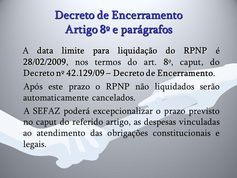 Decreto de Encerramento Artigo 8º e parágrafos data limite para liquidação do RPNP 28/02/2009 Decreto nº 42.129/09 – Decreto de Encerramento A data li