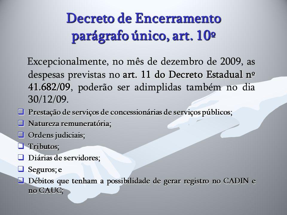Decreto de Encerramento parágrafo único, art. 10º art. 11 do Decreto Estadual nº 41.682/09 Excepcionalmente, no mês de dezembro de 2009, as despesas p
