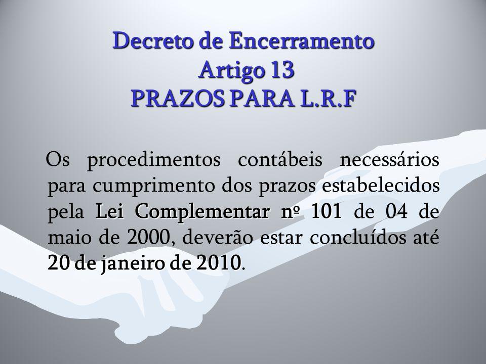 Decreto de Encerramento Artigo 13 PRAZOS PARA L.R.F Lei Complementar nº 101 20 de janeiro de 2010 Os procedimentos contábeis necessários para cumprime