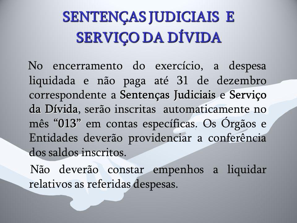 """SENTENÇAS JUDICIAIS E SERVIÇO DA DÍVIDA Sentenças Judiciais Serviço da Dívida """"013"""" No encerramento do exercício, a despesa liquidada e não paga até 3"""