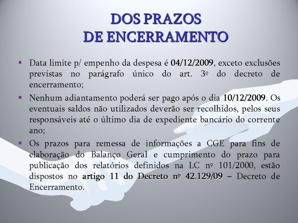 DOS PRAZOS DE ENCERRAMENTO  04/12/2009  Data limite p/ empenho da despesa é 04/12/2009, exceto exclusões previstas no parágrafo único do art. 3º do