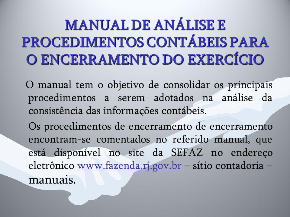 MANUAL DE ANÁLISE E PROCEDIMENTOS CONTÁBEIS PARA O ENCERRAMENTO DO EXERCÍCIO O manual tem o objetivo de consolidar os principais procedimentos a serem