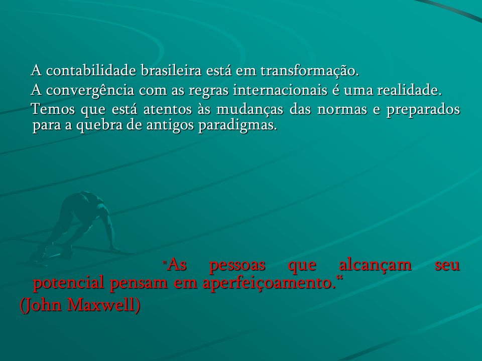 A contabilidade brasileira está em transformação. A contabilidade brasileira está em transformação. A convergência com as regras internacionais é uma