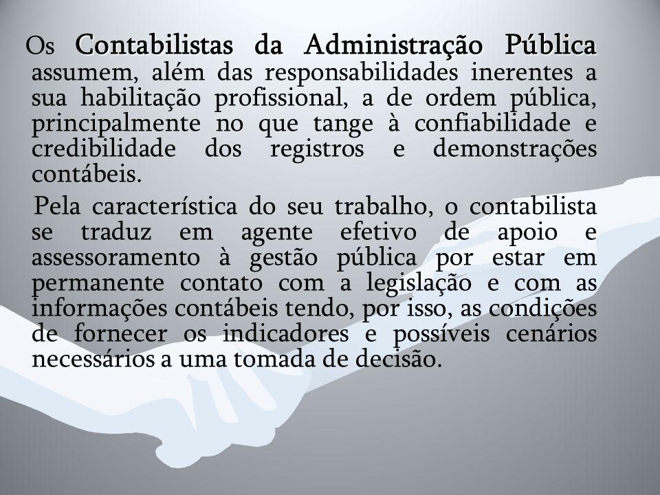 Contabilistas da Administração Pública Os Contabilistas da Administração Pública assumem, além das responsabilidades inerentes a sua habilitação profi
