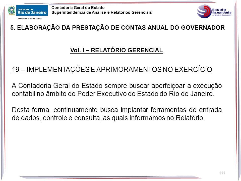 111 19 – IMPLEMENTAÇÕES E APRIMORAMENTOS NO EXERCÍCIO A Contadoria Geral do Estado sempre buscar aperfeiçoar a execução contábil no âmbito do Poder Executivo do Estado do Rio de Janeiro.