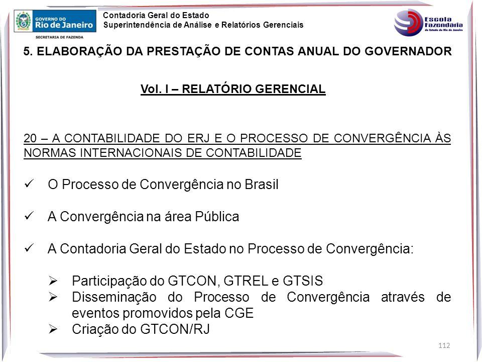 112 20 – A CONTABILIDADE DO ERJ E O PROCESSO DE CONVERGÊNCIA ÀS NORMAS INTERNACIONAIS DE CONTABILIDADE O Processo de Convergência no Brasil A Convergência na área Pública A Contadoria Geral do Estado no Processo de Convergência:  Participação do GTCON, GTREL e GTSIS  Disseminação do Processo de Convergência através de eventos promovidos pela CGE  Criação do GTCON/RJ 5.