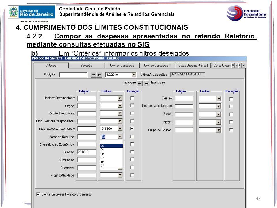 47 Contadoria Geral do Estado Superintendência de Análise e Relatórios Gerenciais 4.2.2Compor as despesas apresentadas no referido Relatório, mediante consultas efetuadas no SIG 4.