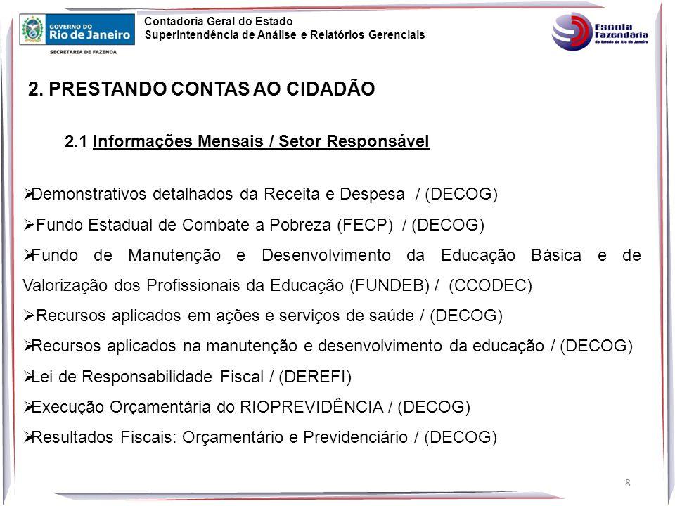 19 Contadoria Geral do Estado Superintendência de Análise e Relatórios Gerenciais Telas Disponibilizadas para Consultas 2.