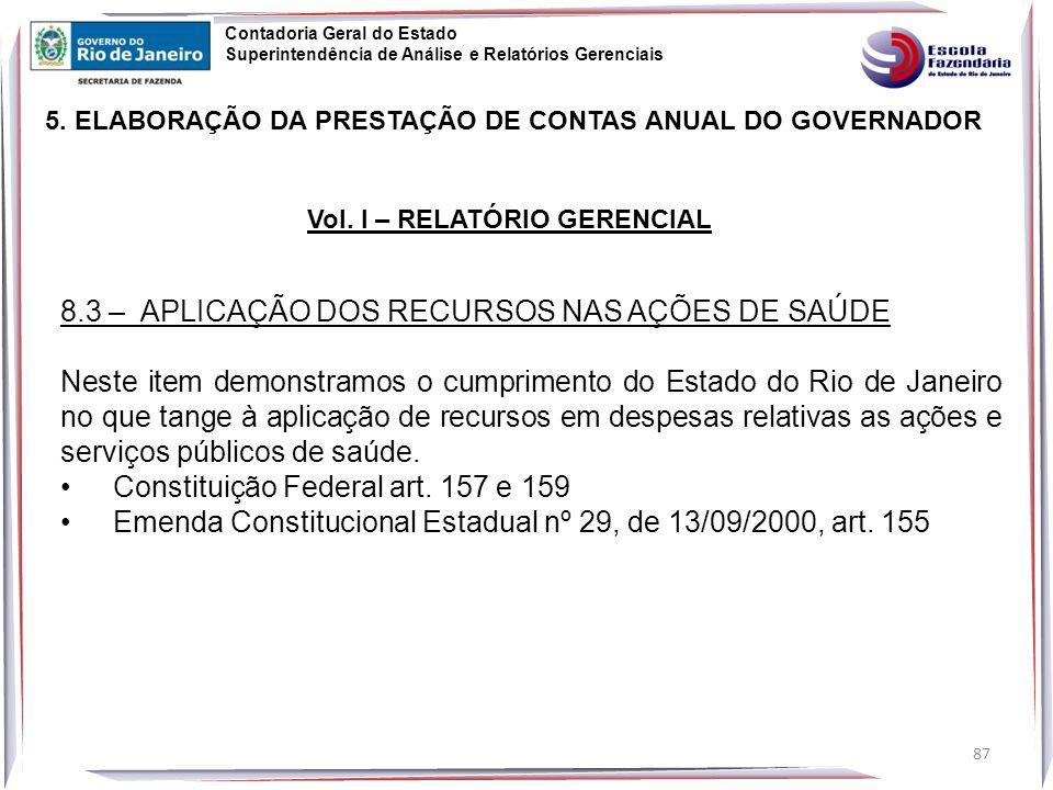 87 8.3 – APLICAÇÃO DOS RECURSOS NAS AÇÕES DE SAÚDE Neste item demonstramos o cumprimento do Estado do Rio de Janeiro no que tange à aplicação de recursos em despesas relativas as ações e serviços públicos de saúde.