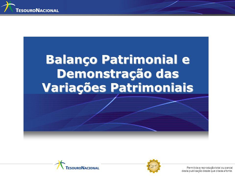 Permitida a reprodução total ou parcial desta publicação desde que citada a fonte. Balanço Patrimonial e Demonstração das Variações Patrimoniais