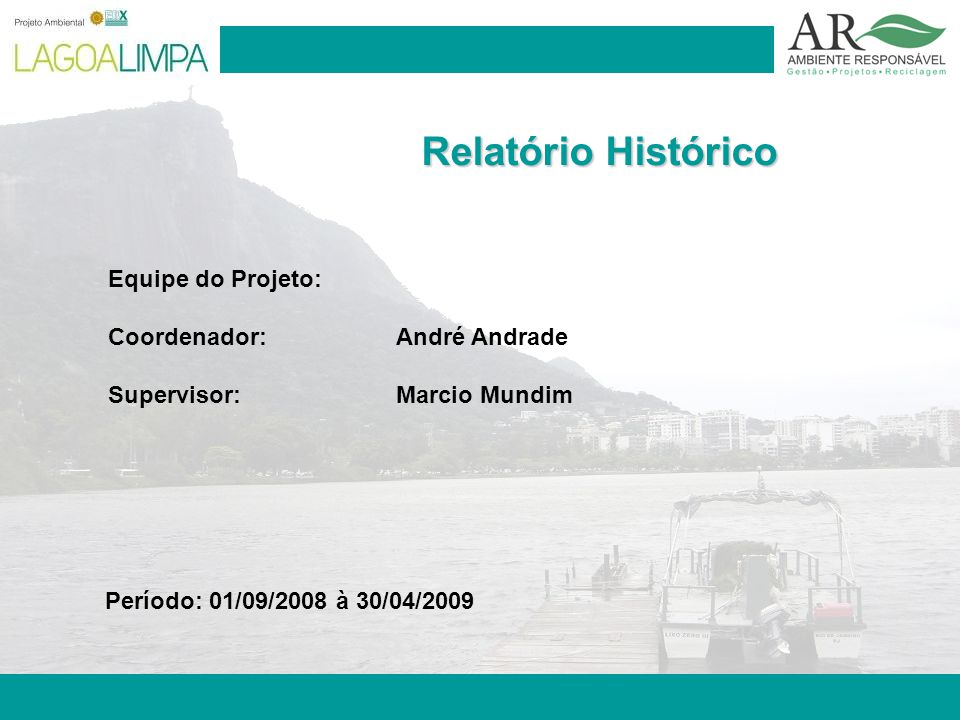Pag. 2 Relatório Histórico Equipe do Projeto: Coordenador: André Andrade Supervisor:Marcio Mundim Período: 01/09/2008 à 30/04/2009