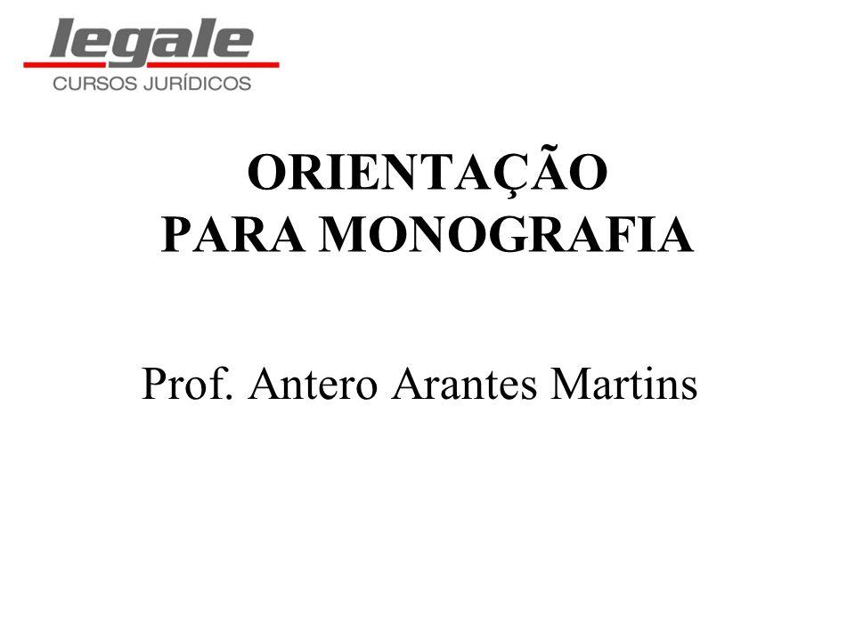 ORIENTAÇÃO PARA MONOGRAFIA Prof. Antero Arantes Martins