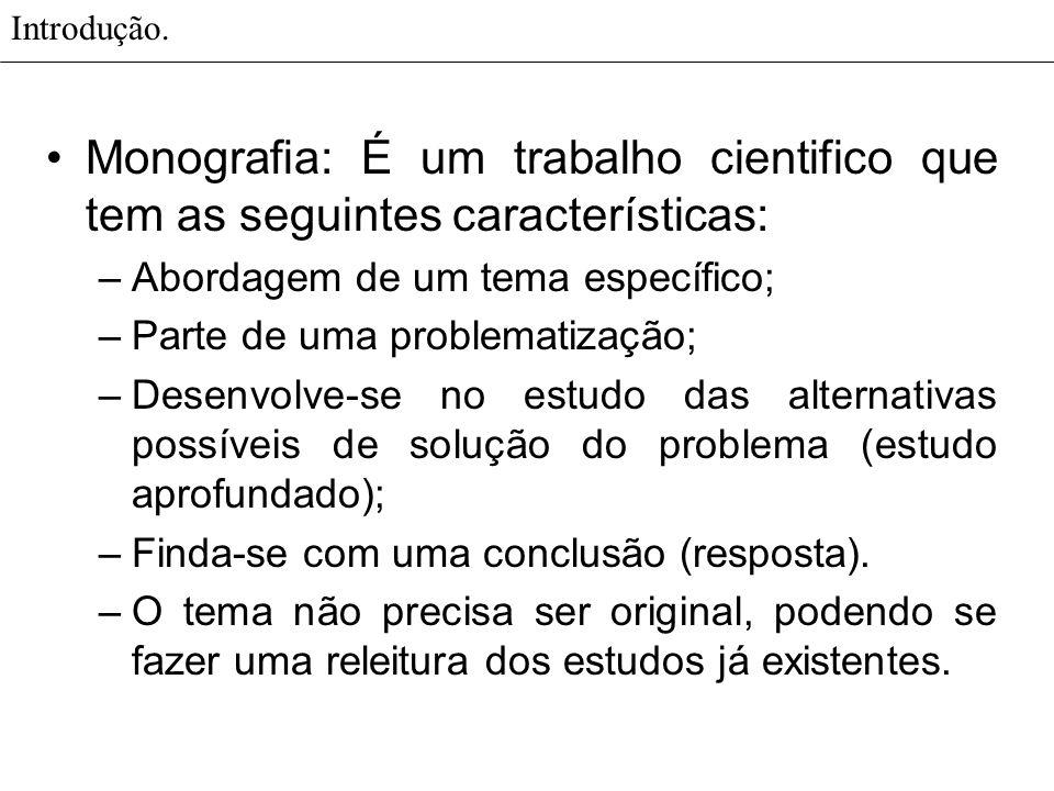 Introdução. Monografia: É um trabalho cientifico que tem as seguintes características: –Abordagem de um tema específico; –Parte de uma problematização