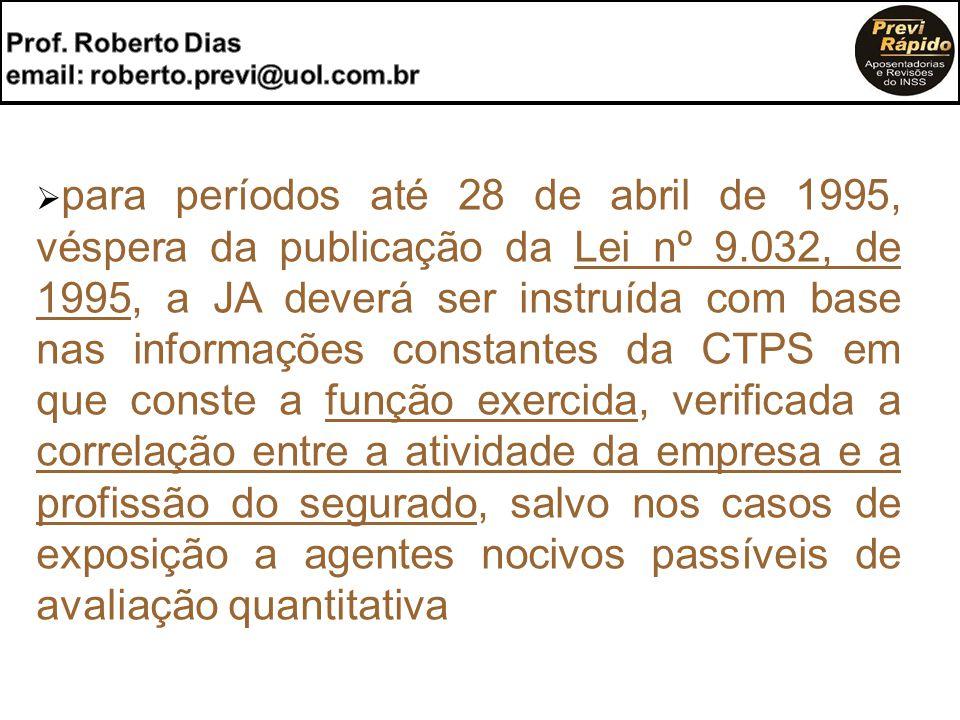  para períodos até 28 de abril de 1995, véspera da publicação da Lei nº 9.032, de 1995, a JA deverá ser instruída com base nas informações constantes