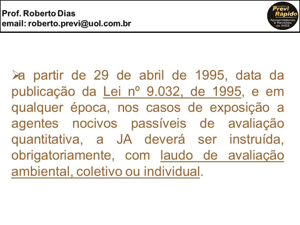  a partir de 29 de abril de 1995, data da publicação da Lei nº 9.032, de 1995, e em qualquer época, nos casos de exposição a agentes nocivos passívei