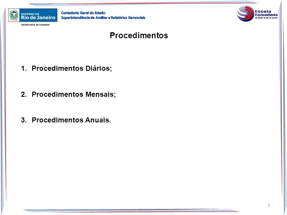 Procedimentos 1.Procedimentos Diários; 2.Procedimentos Mensais; 3.Procedimentos Anuais. 5