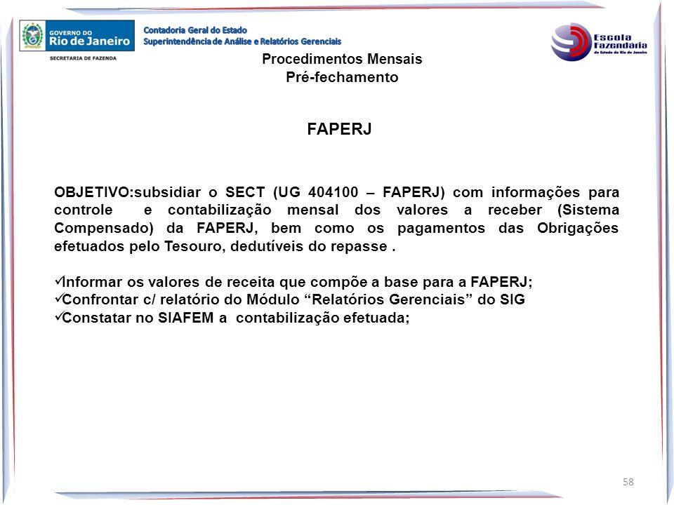 FAPERJ OBJETIVO:subsidiar o SECT (UG 404100 – FAPERJ) com informações para controle e contabilização mensal dos valores a receber (Sistema Compensado)