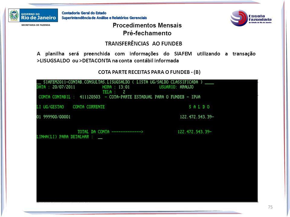 A planilha será preenchida com informações do SIAFEM utilizando a transação >LISUGSALDO ou >DETACONTA na conta contábil informada COTA PARTE RECEITAS