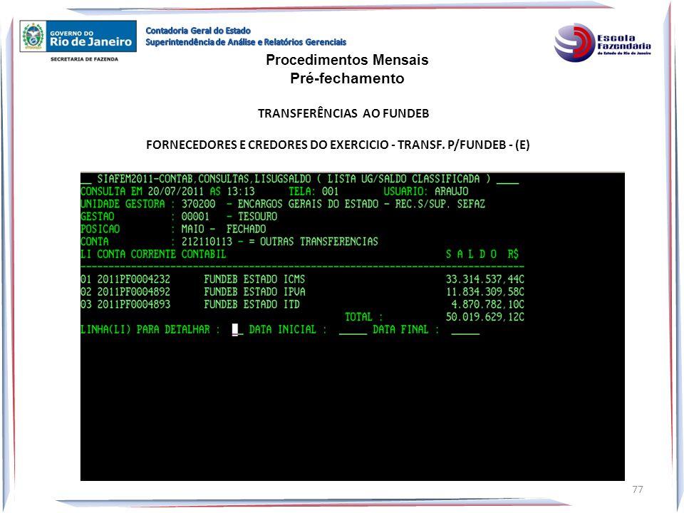 FORNECEDORES E CREDORES DO EXERCICIO - TRANSF. P/FUNDEB - (E) Procedimentos Mensais Pré-fechamento TRANSFERÊNCIAS AO FUNDEB 77