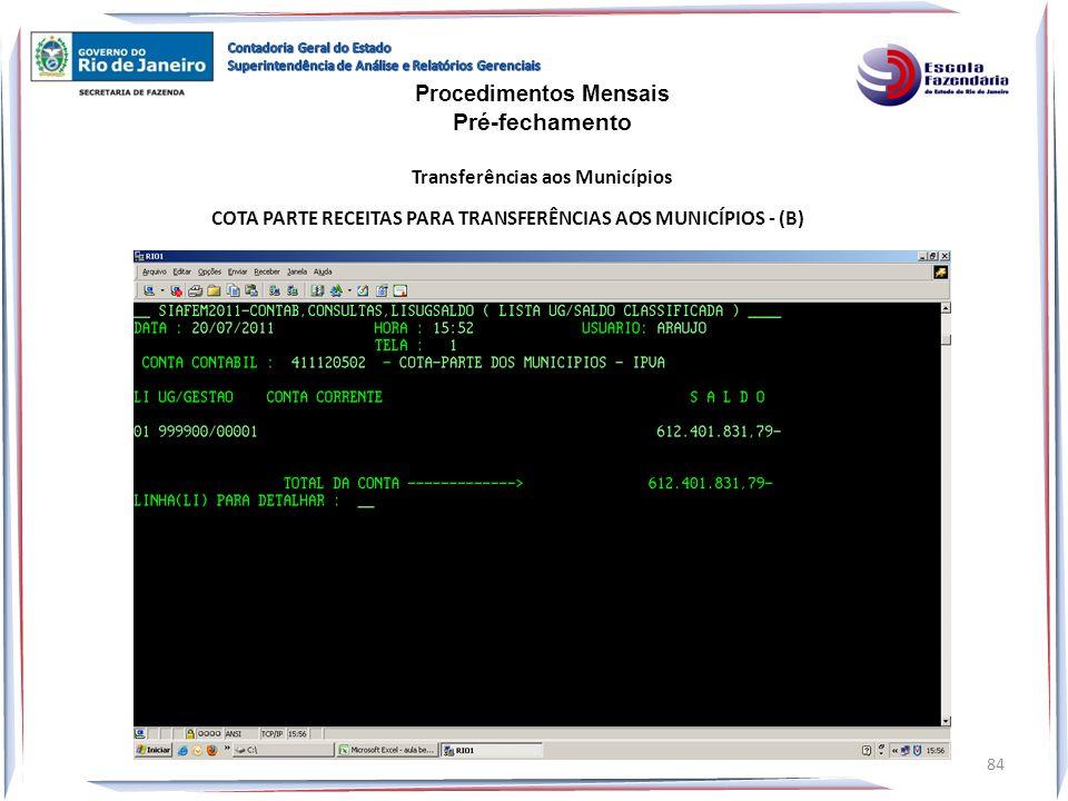 COTA PARTE RECEITAS PARA TRANSFERÊNCIAS AOS MUNICÍPIOS - (B) Procedimentos Mensais Pré-fechamento Transferências aos Municípios 84