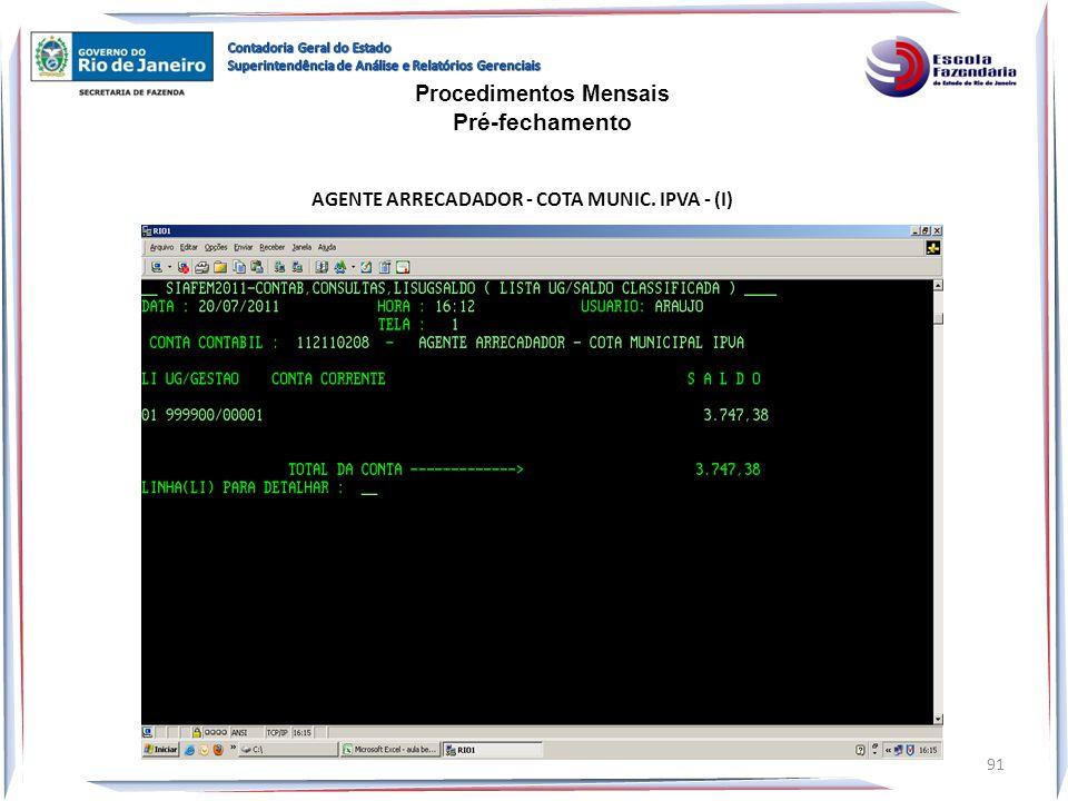 AGENTE ARRECADADOR - COTA MUNIC. IPVA - (I) Procedimentos Mensais Pré-fechamento 91
