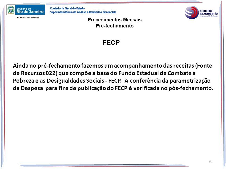 FECP Ainda no pré-fechamento fazemos um acompanhamento das receitas (Fonte de Recursos 022) que compõe a base do Fundo Estadual de Combate a Pobreza e