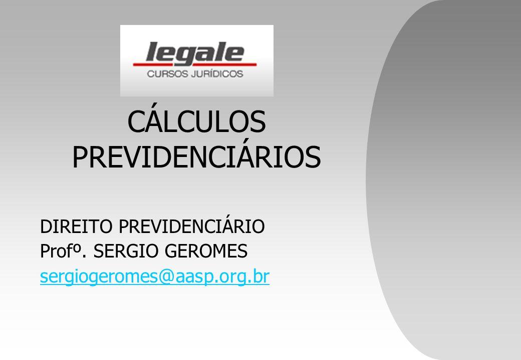 CÁLCULOS PREVIDENCIÁRIOS DIREITO PREVIDENCIÁRIO Profº. SERGIO GEROMES sergiogeromes@aasp.org.br