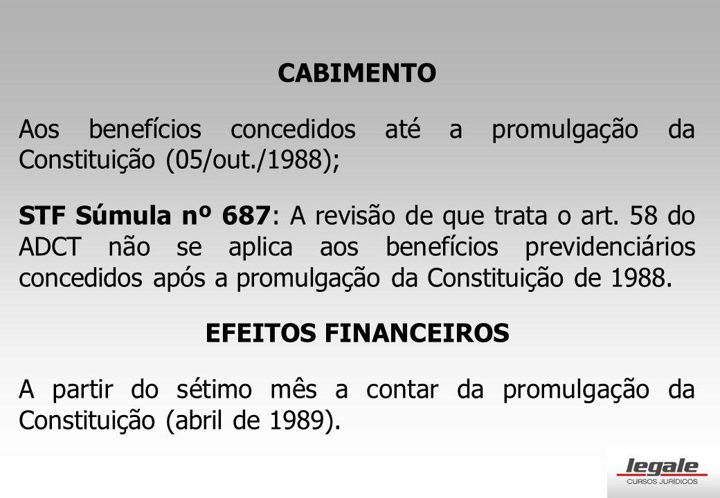 CABIMENTO Aos benefícios concedidos até a promulgação da Constituição (05/out./1988); STF Súmula nº 687: A revisão de que trata o art.