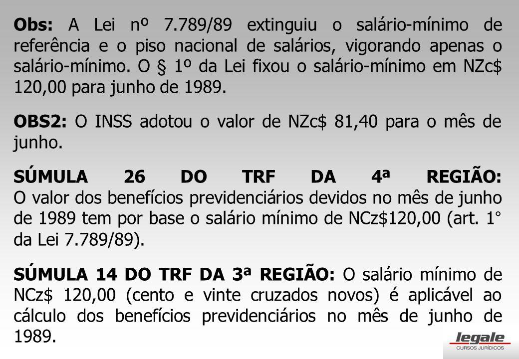 Obs: A Lei nº 7.789/89 extinguiu o salário-mínimo de referência e o piso nacional de salários, vigorando apenas o salário-mínimo.