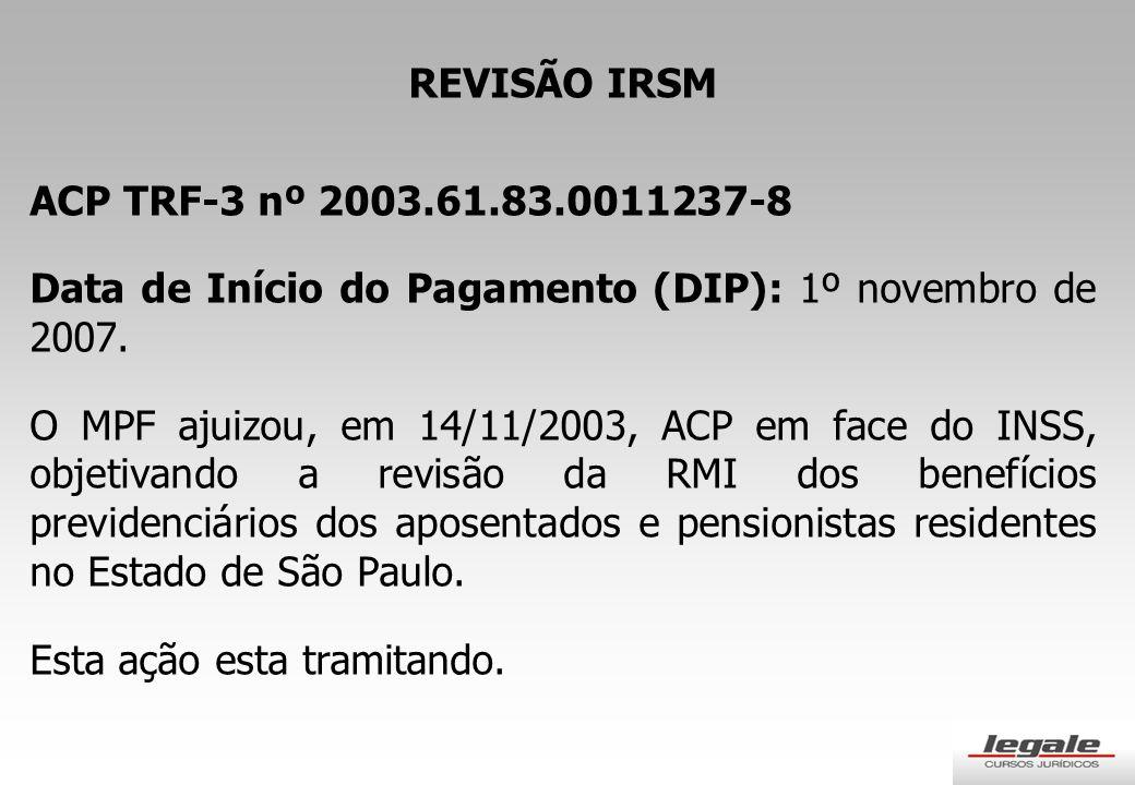 REVISÃO IRSM ACP TRF-3 nº 2003.61.83.0011237-8 Data de Início do Pagamento (DIP): 1º novembro de 2007.