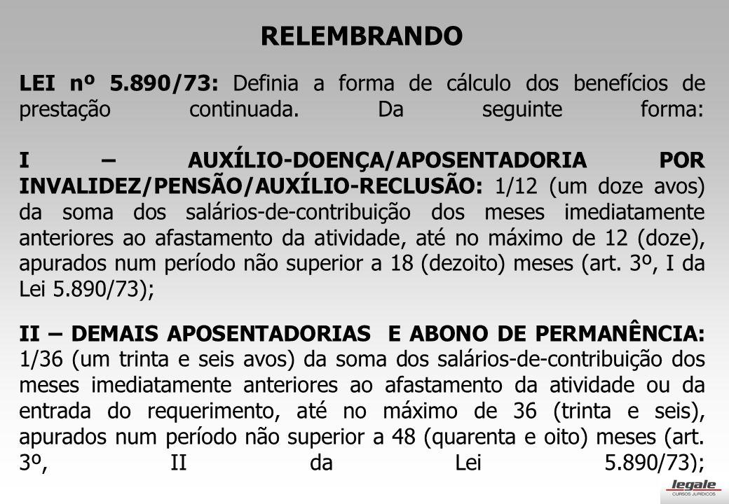 RELEMBRANDO LEI nº 5.890/73: Definia a forma de cálculo dos benefícios de prestação continuada.