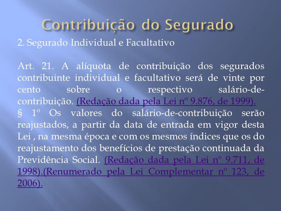 2. Segurado Individual e Facultativo Art. 21. A alíquota de contribuição dos segurados contribuinte individual e facultativo será de vinte por cento s