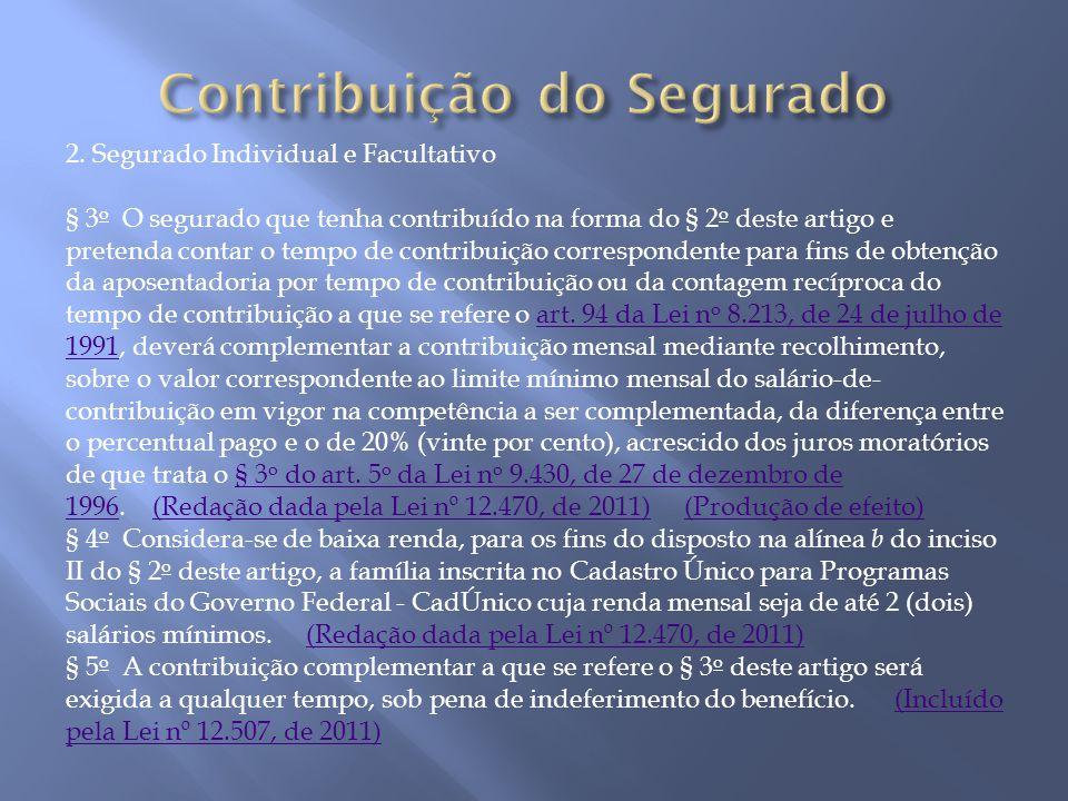 2. Segurado Individual e Facultativo § 3 o O segurado que tenha contribuído na forma do § 2 o deste artigo e pretenda contar o tempo de contribuição c