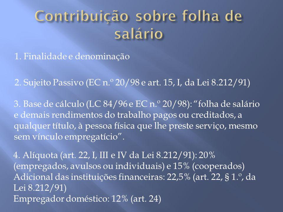"""1. Finalidade e denominação 2. Sujeito Passivo (EC n.º 20/98 e art. 15, I, da Lei 8.212/91) 3. Base de cálculo (LC 84/96 e EC n.º 20/98): """"folha de sa"""