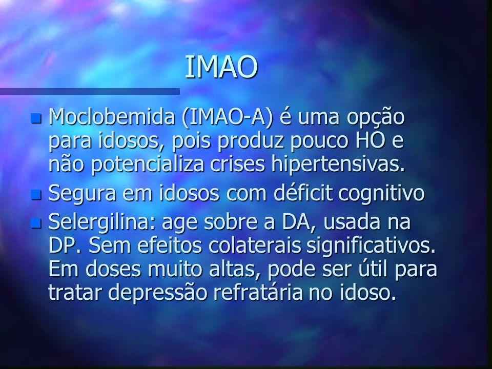 IMAO n Moclobemida (IMAO-A) é uma opção para idosos, pois produz pouco HO e não potencializa crises hipertensivas.