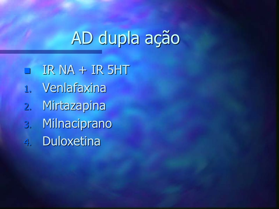 AD dupla ação n IR NA + IR 5HT 1. Venlafaxina 2. Mirtazapina 3. Milnaciprano 4. Duloxetina