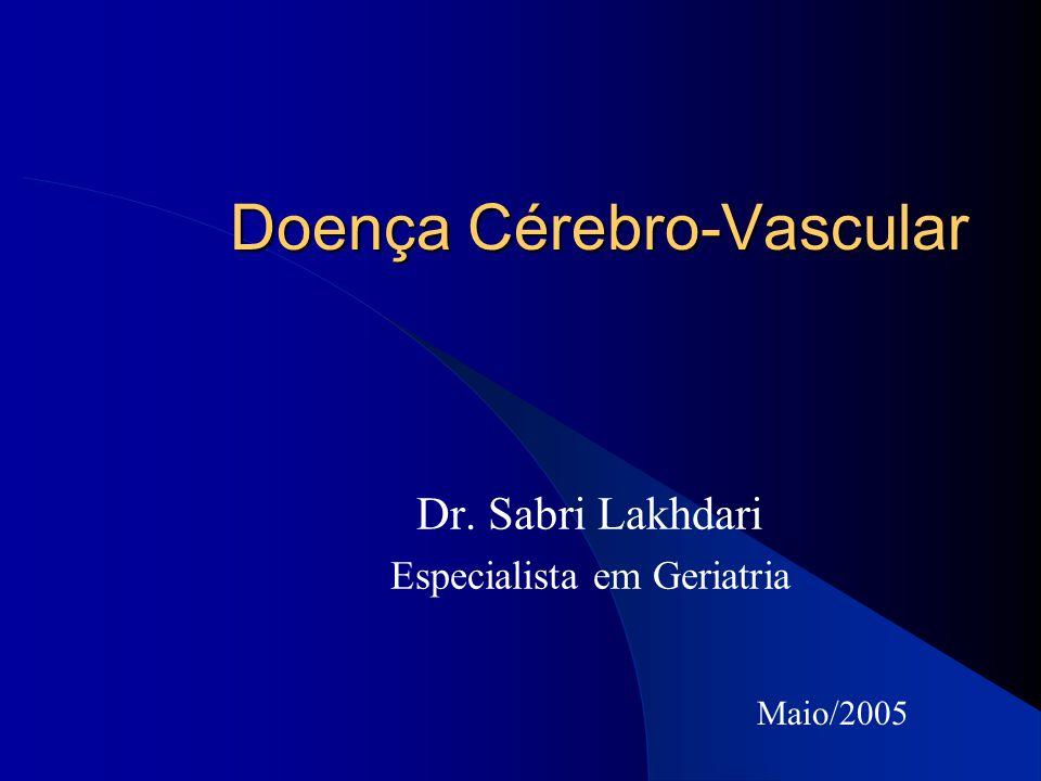 Doença Cérebro-Vascular Dr. Sabri Lakhdari Especialista em Geriatria Maio/2005