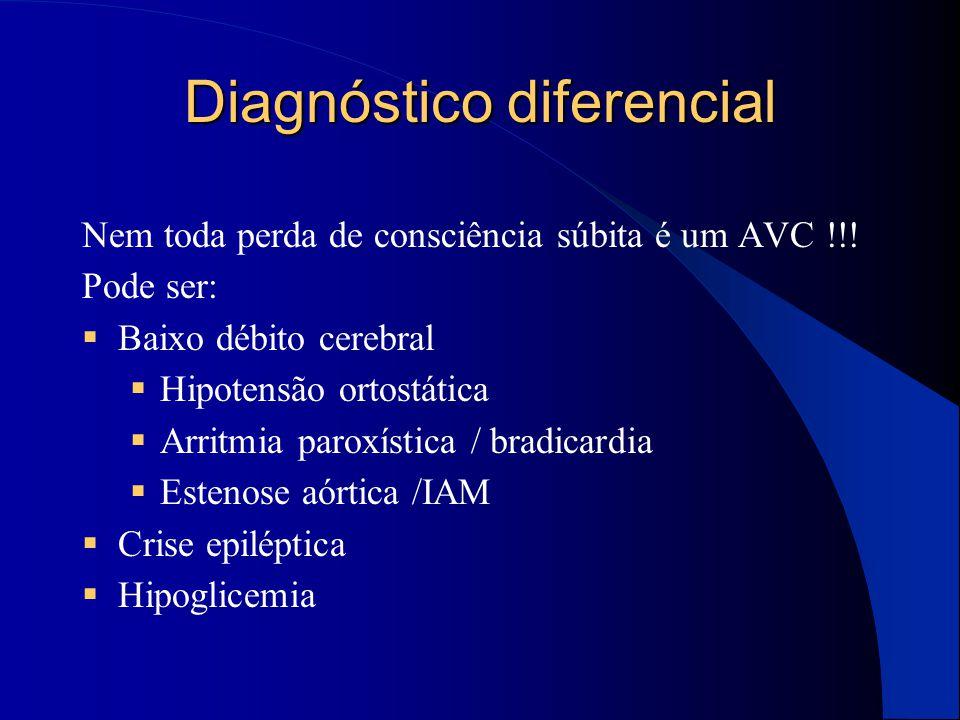 Diagnóstico diferencial Nem toda perda de consciência súbita é um AVC !!! Pode ser:  Baixo débito cerebral  Hipotensão ortostática  Arritmia paroxí