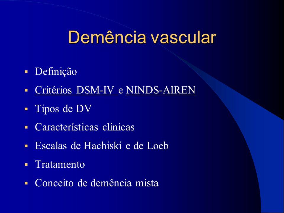 Demência vascular  Definição  Critérios DSM-IV e NINDS-AIREN Critérios DSM-IV NINDS-AIREN  Tipos de DV  Características clínicas  Escalas de Hach