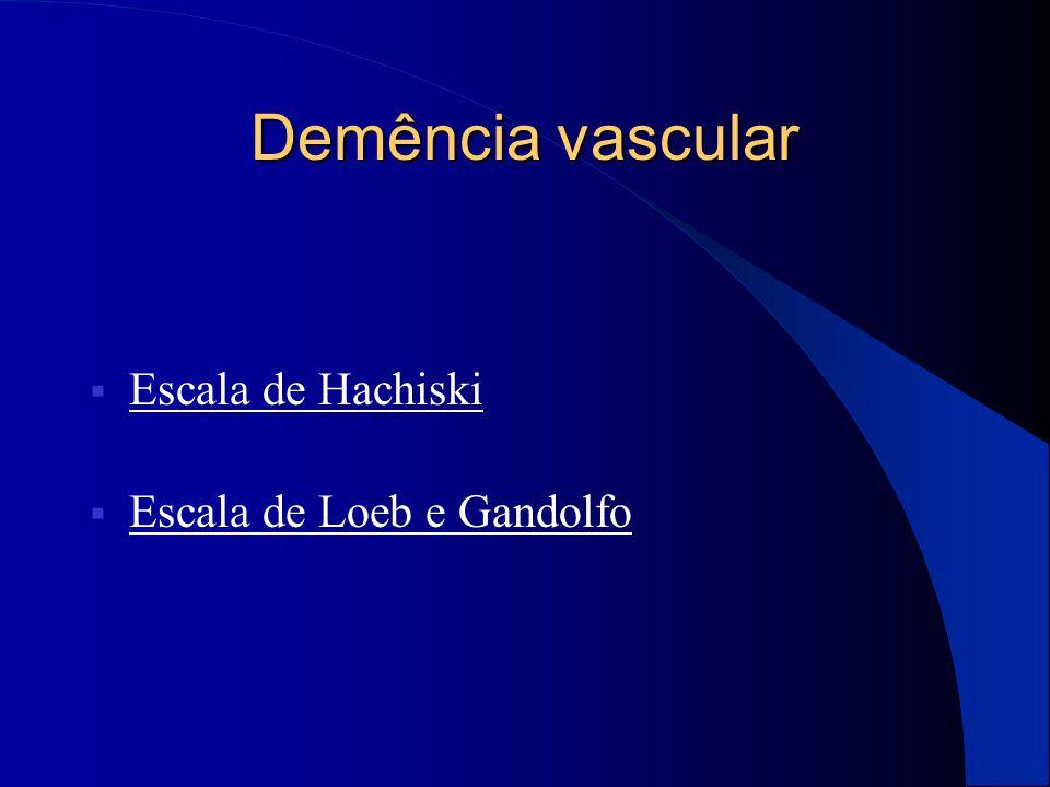 Demência vascular  Escala de Hachiski Escala de Hachiski  Escala de Loeb e Gandolfo Escala de Loeb e Gandolfo