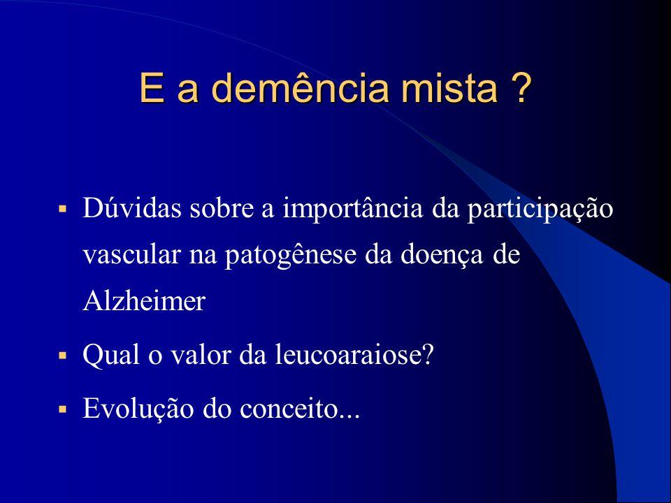 E a demência mista ?  Dúvidas sobre a importância da participação vascular na patogênese da doença de Alzheimer  Qual o valor da leucoaraiose?  Evo