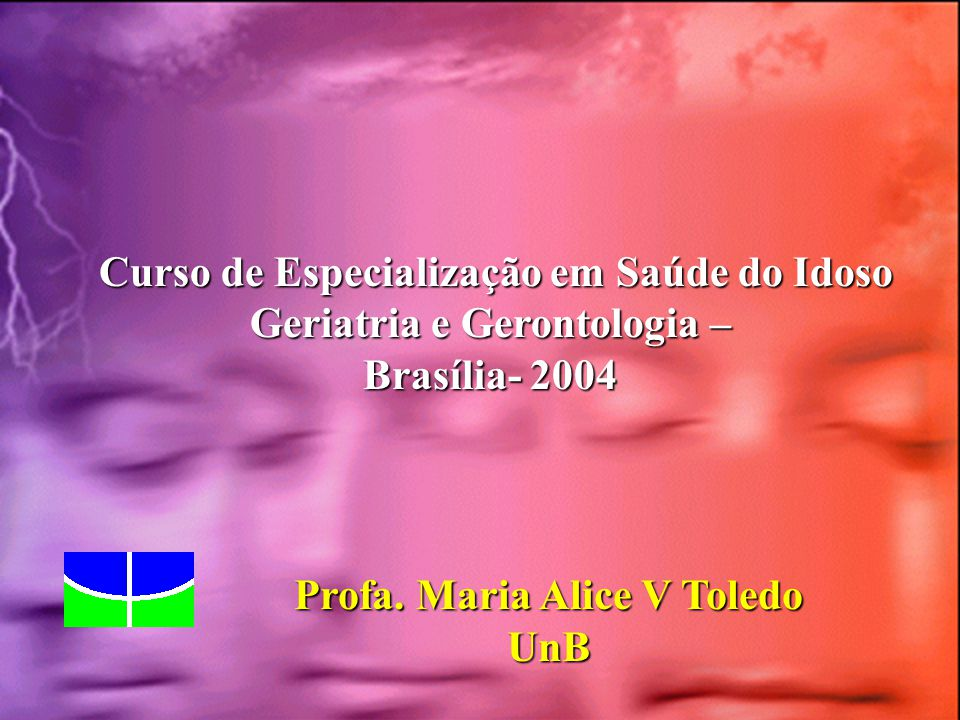 Curso de Especialização em Saúde do Idoso Curso de Especialização em Saúde do Idoso Geriatria e Gerontologia – Geriatria e Gerontologia – Brasília- 20