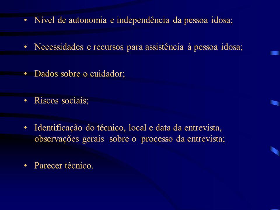 Nível de autonomia e independência da pessoa idosa; Necessidades e recursos para assistência à pessoa idosa; Dados sobre o cuidador; Riscos sociais; I