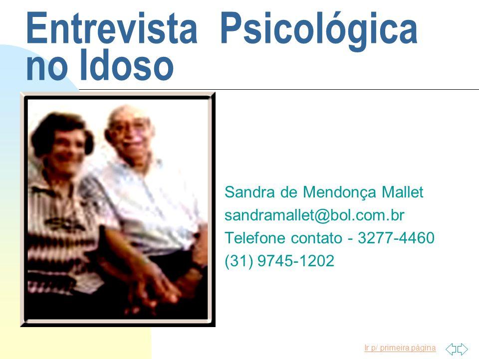 Ir p/ primeira página Entrevista Psicológica no Idoso Sandra de Mendonça Mallet sandramallet@bol.com.br Telefone contato - 3277-4460 (31) 9745-1202