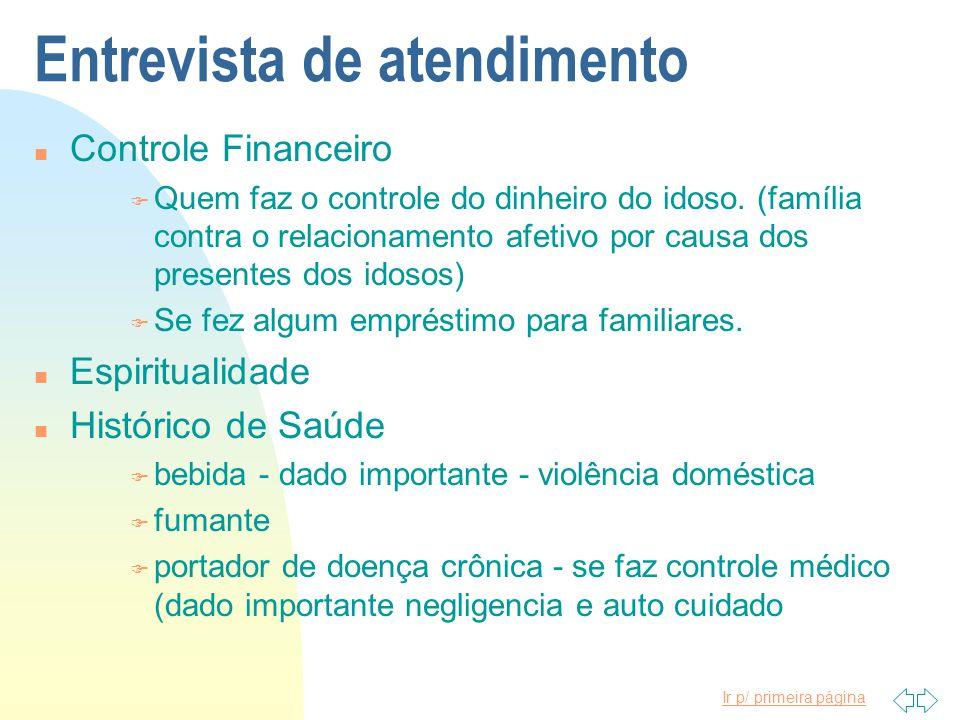Ir p/ primeira página Entrevista de atendimento n Controle Financeiro F Quem faz o controle do dinheiro do idoso. (família contra o relacionamento afe